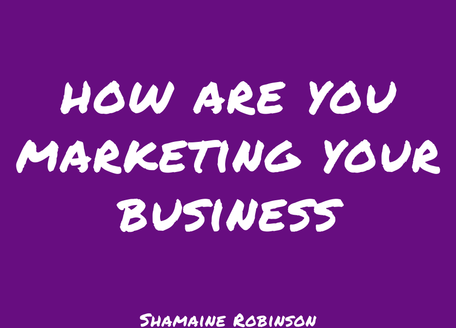 How Are You Marketing Your Business